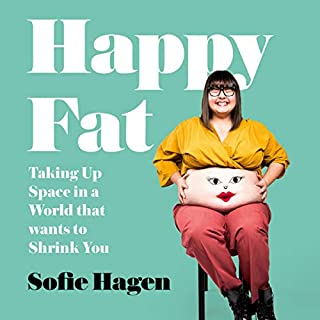 Happy Fat: Taking Up Space in a World That Wants to Shrink You                   By:                                                                                                                                 Sofie Hagen                               Narrated by:                                                                                                                                 Sofie Hagen                      Length: 6 hrs and 49 mins     Not rated yet     Overall 0.0