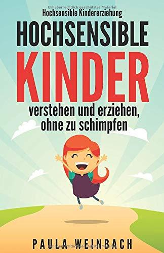 Hochsensible Kindererziehung - Hochsensible Kinder verstehen und erziehen, ohne zu schimpfen: Mit...