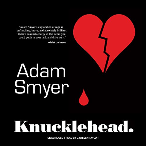Knucklehead                   By:                                                                                                                                 Adam Smyer                               Narrated by:                                                                                                                                 L. Steven Taylor                      Length: 10 hrs and 11 mins     5 ratings     Overall 4.2