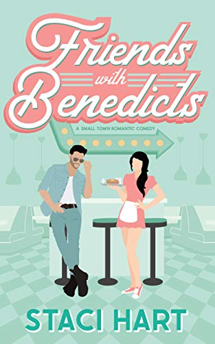 Friends With Benedicts: A Small Town Romantic Comedy by [Staci Hart]