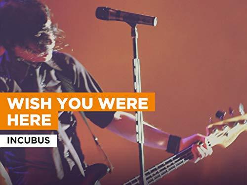 Wish You Were Here al estilo de Incubus