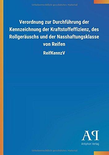 Verordnung zur Durchführung der Kennzeichnung der Kraftstoffeffizienz, des Rollgeräuschs und der Nasshaftungsklasse von Reifen: ReifKennzV