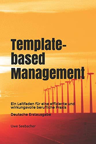 Template-based Management: Ein Leitfaden für eine effiziente und wirkungsvolle berufliche Praxis