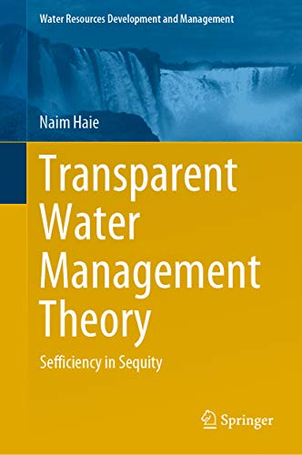 Transparent Water Management Theory: Sefficiency in Sequity (Water Resources Development and Management) (English Edition)