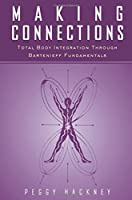 Making Connections: Total Body Integration Through Bartenieff Fundamentals by Peggy Hackney(2000-10-01)