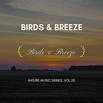 Birds & Breeze - Nature Music Series, Vol.20