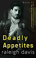 Deadly Appetites: An enemies-to-lovers billionaire romantic suspense (Band of Billionaires)