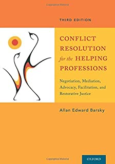 Conflict Resolution for the Helping Professions: Negotiation, Mediation, Advocacy, Facilitation, and Restorative Justice