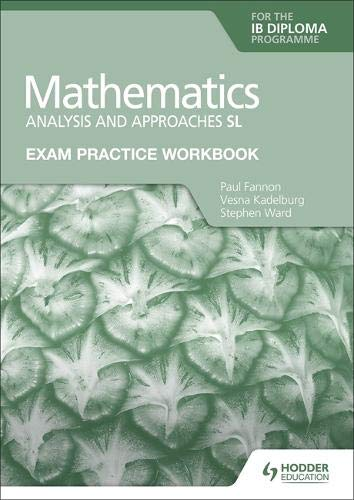 Exam Practice Workbook for Mathematics for the IB Diploma: Analysis and approaches SL