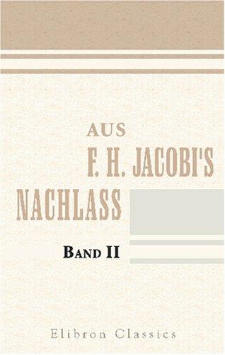 Aus F. H. Jacobi's Nachlass: Ungedruckte Briefe von und an Jacobi und andere. Nebst ungedruckten Gedichten von Goethe und Lenz. Band 2