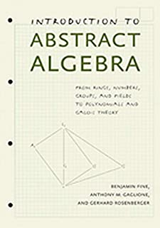 Introduction to Abstract Algebra: From Rings, Numbers, Groups, and Fields to Polynomials and Galois Theory