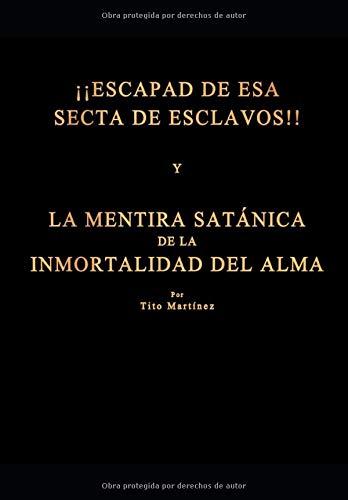"""¡¡ESCAPAD DE ESA SECTA DE ESCLAVOS"""" Y LA MENTIRA SATÁNICA DE LA INMORTALIDAD DEL ALMA"""