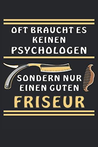 Oft braucht es keinen Psychologen sondern nur einen guten Friseur: Oft braucht es keinen Psychologen sondern nur einen guten Friseur. Liniert, kariert ... bzw. Übungsbuch mit 120 Seiten