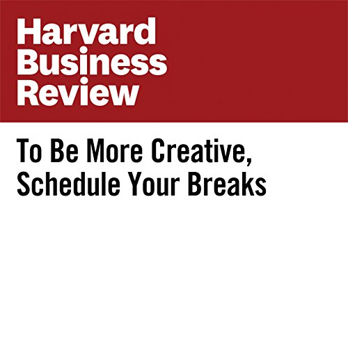 To Be More Creative, Schedule Your Breaks copertina