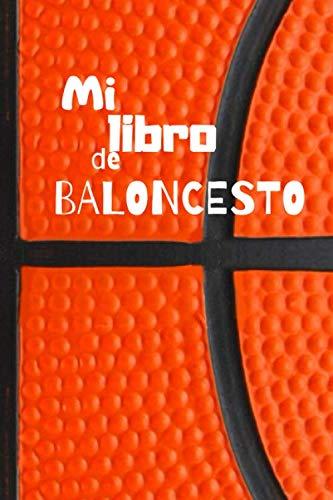 Mi libro de baloncesto: Diario de jugadores de baloncesto   Cuaderno del jugador 130 páginas 6x9 pulgadas   Regalo para los chicos y chicas que practican baloncesto   diario de deportes.