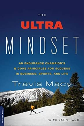 The Ultra Mindset: An Endurance Champions 8 Core Principles for Success in Business, Sports, and Life