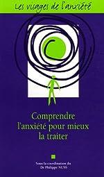 Les visages de l'anxiété - Comprendre l'anxiété pour mieux la traiter de Philippe Nuss