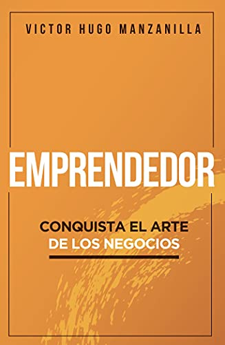 Emprendedor: Conquista el arte de los negocios