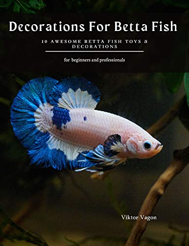 Decorations For Betta Fish : 10 Awesome Betta Fish Toys & Decorations (English Edition)