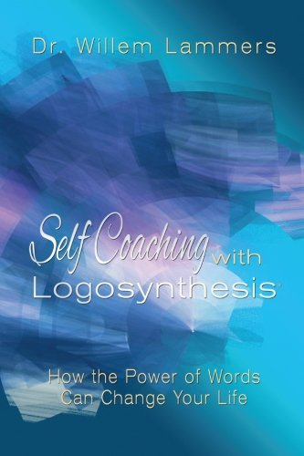Self-Coaching with Logosynthesis: How the power of words can change your life
