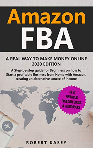 Amazon FBA: A Real Way to Make Money Online - 2020 edition - A Step-by-Step Guide for Beginners on How to Start a Profitable Business from Home With Amazon, ... (Best Financial Freedom Books & Audiobooks)