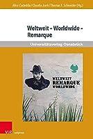 Weltweit - Worldwide - Remarque: Beitrage Zur Aktuellen Internationalen Rezeption Von Erich Maria Remarque (Erich Maria Remarque Jahrbuch / Yearbook)