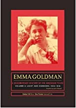 [ EMMA GOLDMAN, VOLUME THREE: A DOCUMENTARY HISTORY OF THE AMERICAN YEARS: LIGHT AND SHADOWS, 1910-1916 (EMMA GOLDMAN: A DOCUMENTARY HISTORY OF THE AMERICAN YEARS #03) ] By Falk, Candace ( Author) 2012 [ Hardcover ]
