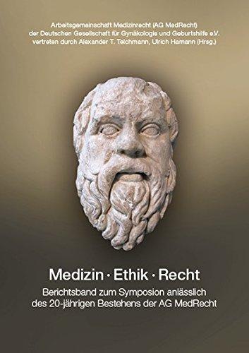 Medizin, Ethik, Recht.: Berichtsband zum Symposion anlässlich des 20-jährigen Bestehens der AG MedRecht