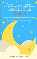 Bedtime Meditation Stories for Kids: Book 2: The Complete Short Stories for Toddler Collection of Relaxing Stories to Get a Deep Sleep With Positive Affirmations, Mindfulness, and Have a Relaxing Night's Sleep with Beautiful Dreams Wonderful