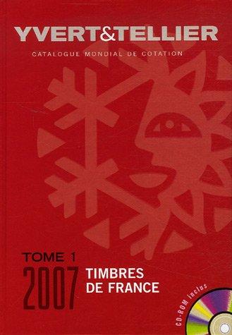 Yvert et Tellier 2007 tome 1 : Cotation des timbre de France 1849 à nos jours (+ CD-Rom)