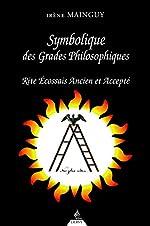Symbolique des grades philosophiques - Rite écossais ancien et accepté d'Irène Mainguy