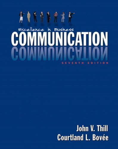 Excellence in Business Communication, 7/e Intructor's Manual by John V Thill (2007-05-03)