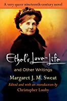 Ethel's Love-Life and Other Writings (Q19: the Queer American Nineteenth Century)