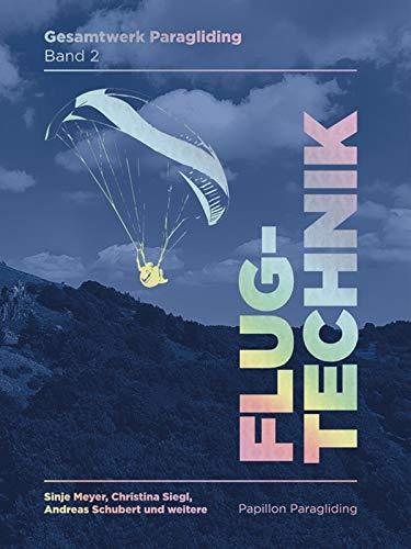 Gesamtwerk Paragliding - Band 2: Flugtechnik, Papillon Paragliding, umfangreichste Zusammenfassung der Flugtechnik des Gleitschirmfliegens, 2. Auflage (Sep. 2020)