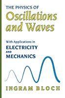 The Physics of Oscillations and Waves: With Applications in Electricity and Mechanics (Technology)