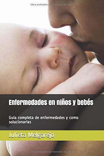 Enfermedades en niños y bebés: Guía completa de enfermedades y como solucionarlas (Cuida a tu bebé)