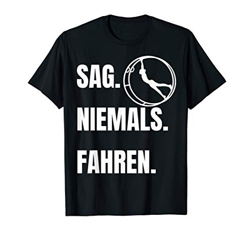 Sag niemals Fahren Cooles Rhoenrad Turner Spruch T-Shirt