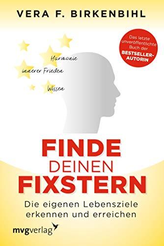 Finde deinen Fixstern: Die eigenen Lebensziele erkennen und erreichen