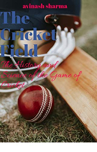 The Cricket Field: the History and Science of the Game of Cricket (English Edition)