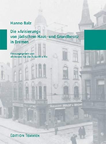 Die 'Arisierung' von jüdischem Haus- und Grundbesitz in Bremen (Schriftenreihe Erinnern für die Zukunft)