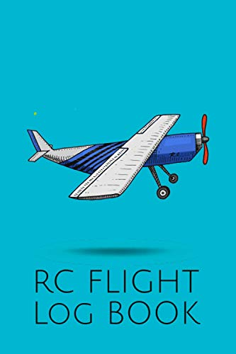 RC Flight Log Book: Flight Logbook for the Documentation of Flights with Drones, Quadrocopters and other Aircraft