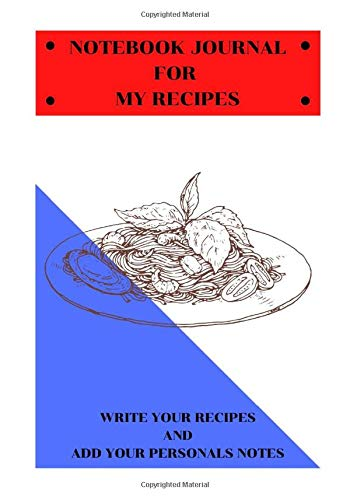 NOTEBOOK JOURNAL FOR MY RECIPES: WRITE YOUR RECIPES AND ADD YOUR PERSONAL NOTES (MY PERSONAL RECIPES, Band 30)