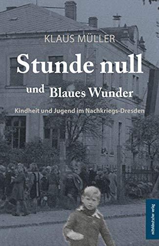 Stunde null und Blaues Wunder: Kindheit und Jugend im Nachkriegs-Dresden
