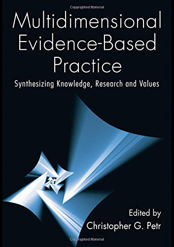 Multidimensional Evidence-Based Practice: Synthesizing Knowledge, Research, and Values (Social Work Practice in Action (