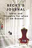Becky's notebook. Ideas and thoughts for when I am Queen !: Just for Becky funny gift, Becky gag gift, Becky spoof present, Becky's notebook for when she is Queen, 6 X 9 inches to-do 100 pages