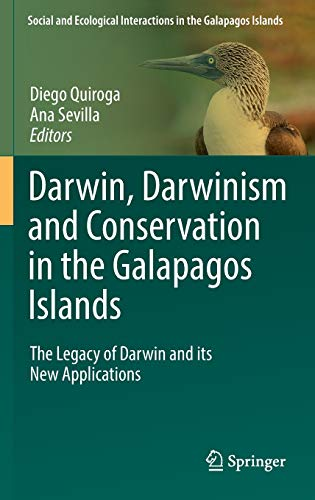 Darwin, Darwinism and Conservation in the Galapagos Islands: The Legacy of Darwin and its New Applications (Social and Ecological Interactions in the Galapagos Islands)