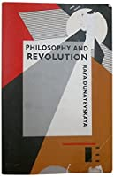 Philosophy and Revolution: From Hegel to Sartre, and from Marx to Mao (The Raya Dunayevskaya Series in Marxism and Humanism)