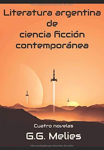 LITERATURA ARGENTINA DE CIENCIA FICCIÓN CONTEMPORÁNEA: 4 libros en 1