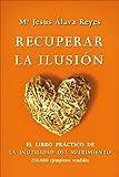 Recuperar la ilusión : el libro práctico de la inutilidad del sufrimiento by María Jesús Álava Reyes(2013-01-01)