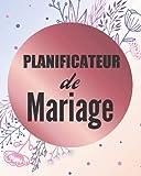 Planificateur de Mariage: Un guide (à remplir) étape par étape de A à Z pour créer et organiser votre mariage de rêve avec le budget dont vous disposez (sans stresser et sans rien oublier).